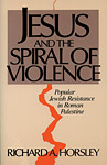 Jesus and the Spiral of Violence: Popular Jewish Resistance in Roman Palestine