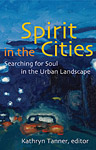 Spirit in the Cities: Searching for Soul in the Urban Landscape