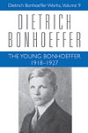 The Young Bonhoeffer 1918-1927: Dietrich Bonhoeffer Works, Volume 9