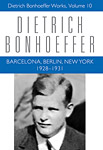 Barcelona, Berlin, New York: 1928-1931: Dietrich Bonhoeffer Works, Volume 10