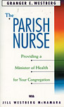 The Parish Nurse: Providing a Minister of Health for Your Congregation