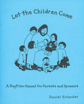 Let the Children Come: A Baptism Manual for Parents and Sponsors