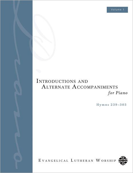 Introductions and Alternate Accompaniments for Piano: Hymns 239-303, Volume 1
