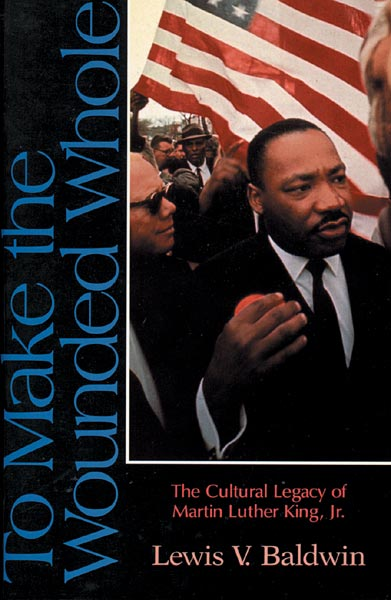 To Make the Wounded Whole: The Cultural Legacy of Martin Luther King Jr.