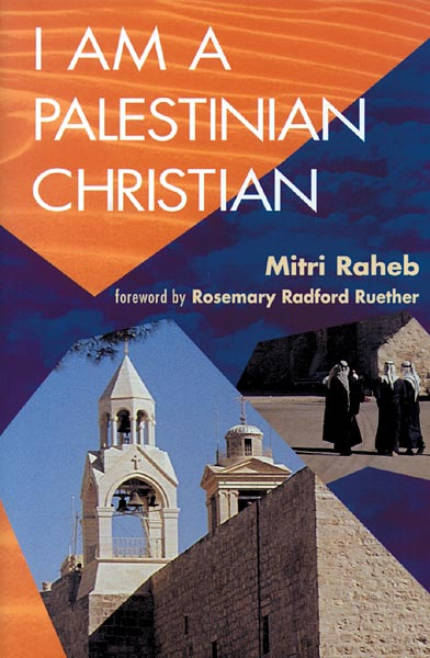 I Am a Palestinian Christian: God and Politics in the Holy Land: A Personal Testimony