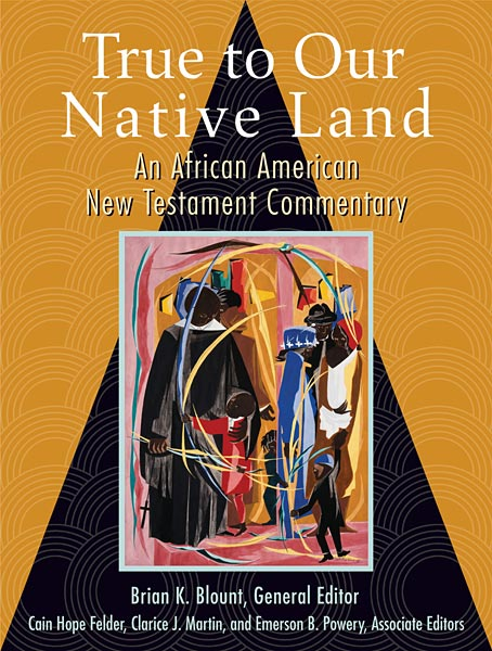 True to Our Native Land: An African American New Testament Commentary