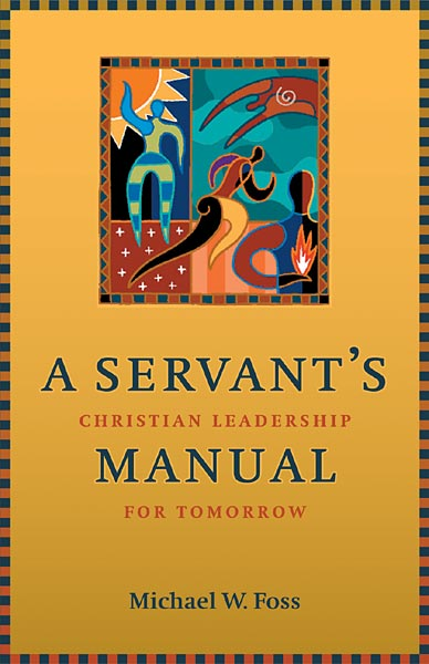 A Servant's Manual: Christian Leadership for Tomorrow
