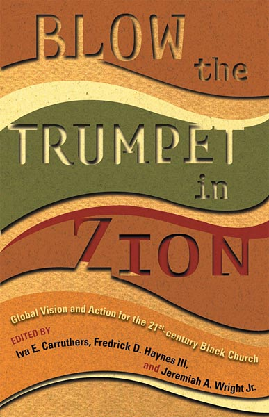 Blow the Trumpet in Zion!: Global Vision and Action for the Twenty-First-Century Black Church