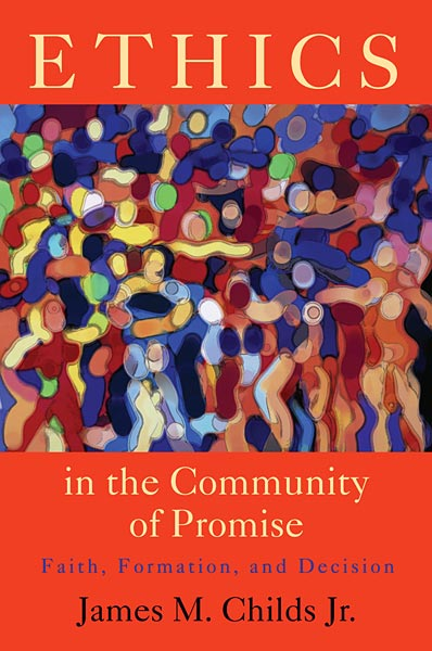 Ethics in the Community of Promise: Faith, Formation, and Decision, Second Edition