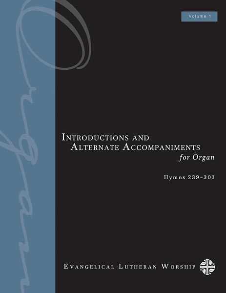 Introductions and Alternate Accompaniments for Organ: Hymns 239-303, Volume 1