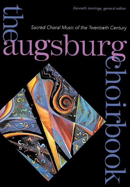 The Augsburg Choirbook: Sacred Choral Music of the Twentieth Century