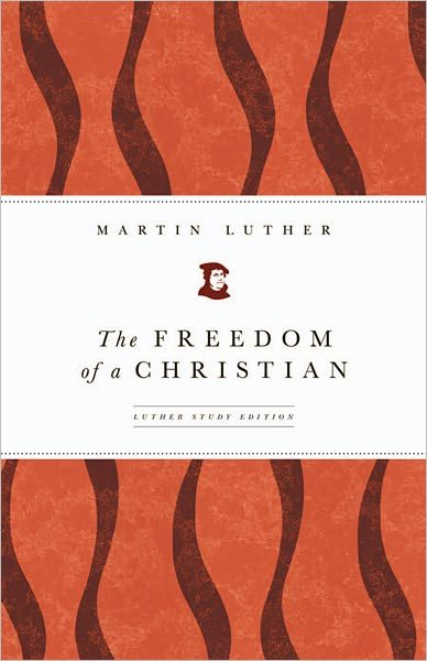 The Freedom of a Christian: Luther Study Edition