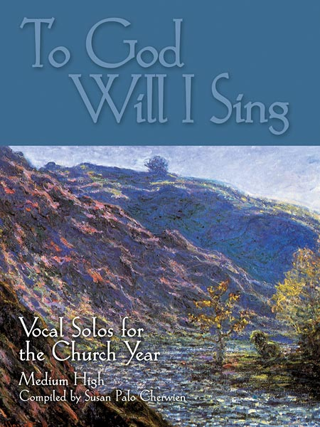 To God Will I Sing: Vocal Solos for the Church Year (Medium High)