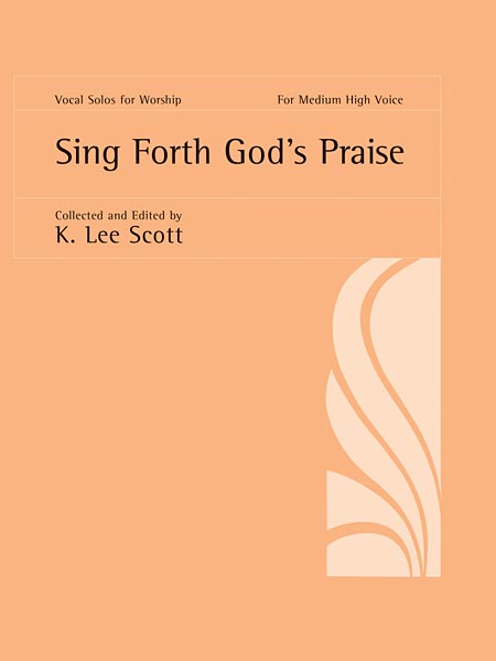 Sing Forth God's Praise: Medium High Voice