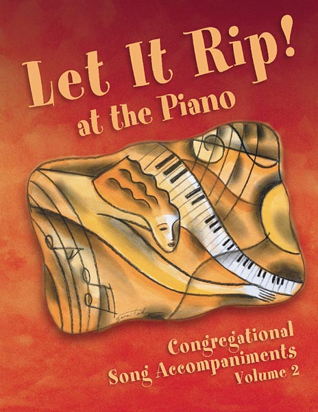 Let It Rip! at the Piano, Congregational Song Accompaniments: Volume 2