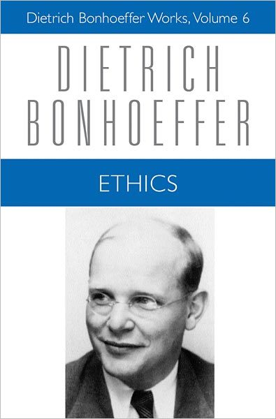 Ethics: Dietrich Bonhoeffer Works, Volume 6 (Hardcover)