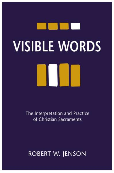 Visible Words: The Interpretation and Practice of Christian Sacraments