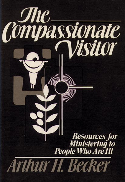 The Compassionate Visitor: Resources for Ministering to People Who Are  Ill