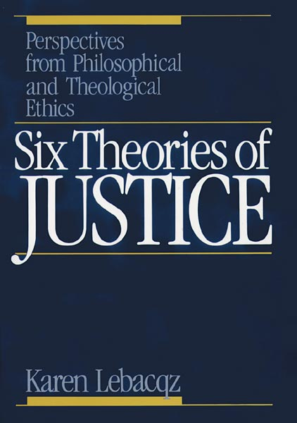 Six Theories of Justice: Perspectives from Philosophical and Theological Ethics