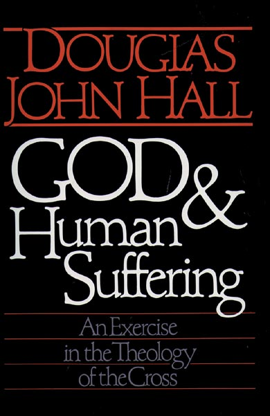 God and Human Suffering: An Exercise in the Theology of the Cross
