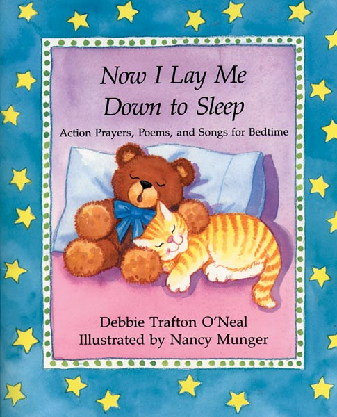 Now I Lay Me Down to Sleep: Actions, Prayers, Poems, and Songs for Bedtime