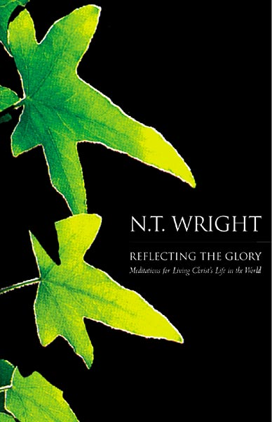 Reflecting the Glory: Meditations for Living Christ's Life in the World