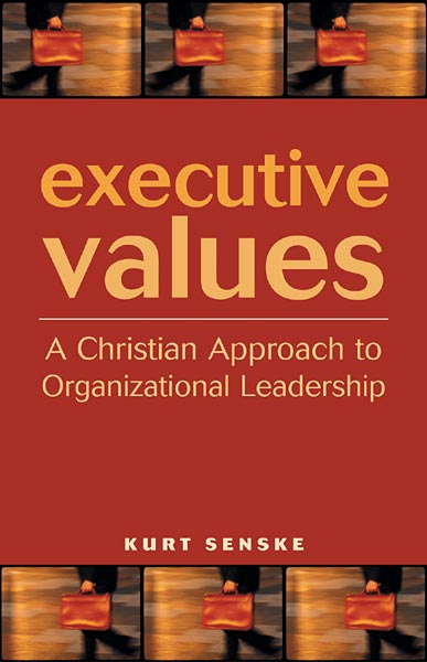Executive Values: A Christian Approach to Organizational Leadership