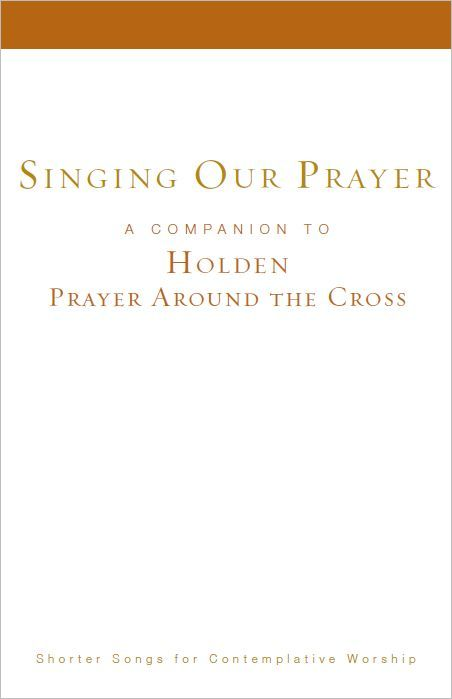 Singing Our Prayer: Companion to Holden Prayer Around the Cross: Assembly Edition