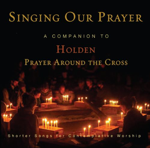 Singing Our Prayer: Companion to Holden Prayer Around the Cross: Audio CD Recording