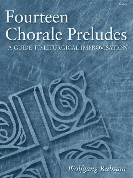 Fourteen Chorale Preludes: A Guide to Liturgical Improvisation