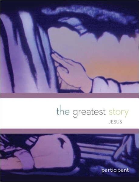 The Greatest Story: Jesus Participant Book (Multidenominational)