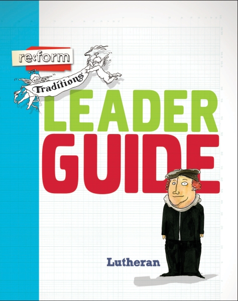 re:form Traditions / Lutheran / Leader Guide