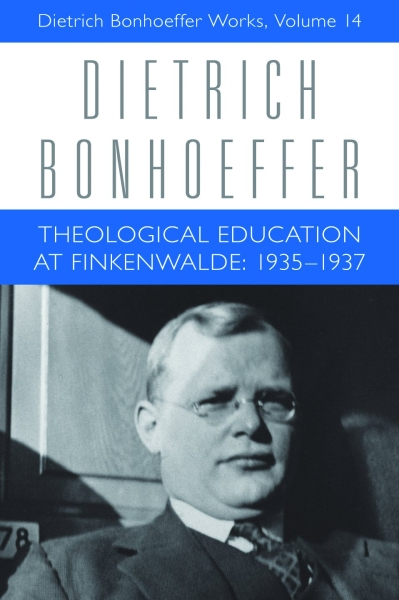 Theological Education at Finkenwalde: 1935-1937: Dietrich Bonhoeffer Works, Volume 14 (Hardcover, eBook)