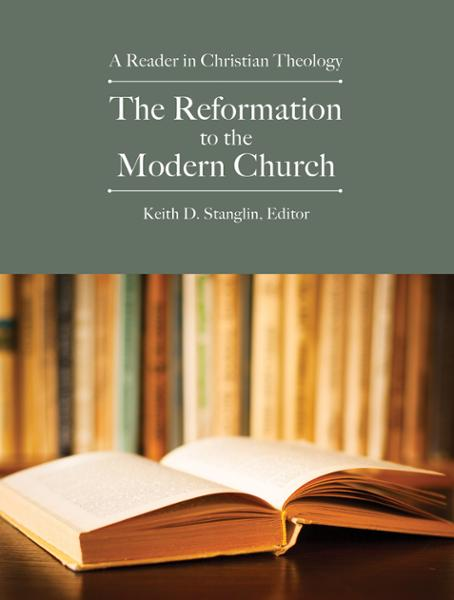 The Reformation to the Modern Church: A Reader in Christian Theology