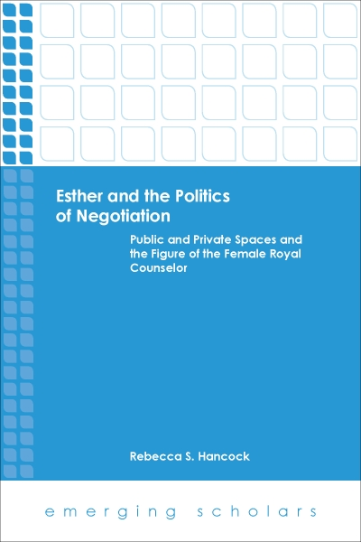 Esther and the Politics of Negotiation: Public and Private Spaces and the Figure of the Female Royal Counselor