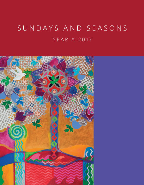 Sundays and Seasons: Guide to Worship Planning, Year A 2017