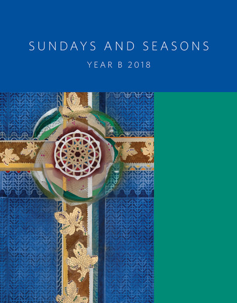 Sundays and Season: Guide to Worship Planning, Year B 2018