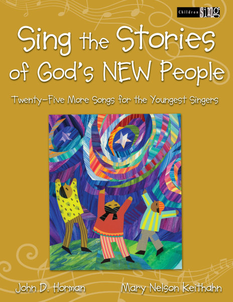 Sing the Stories of God's New People: Twenty-Five More Songs for the Youngest Singers