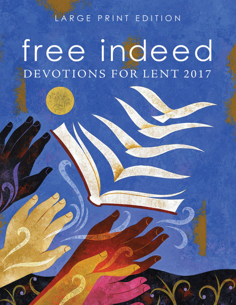 Free Indeed: Devotions for Lent 2017: Large Print Edition