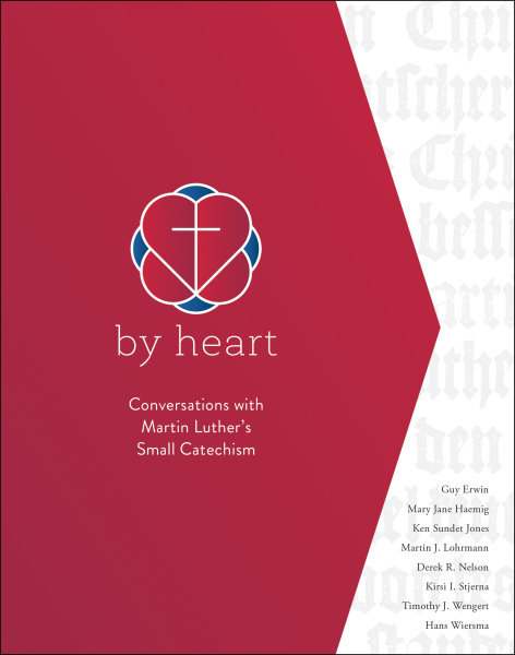 By Heart: Conversations with Martin Luther's Small Catechism