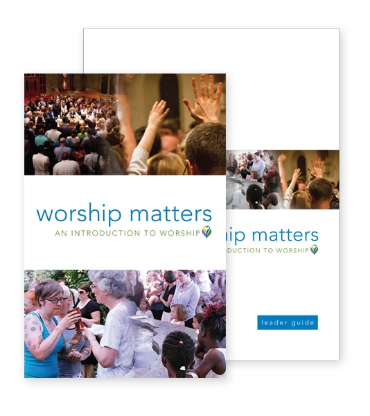 Worship Matters: An Introduction to Worship Course Kit