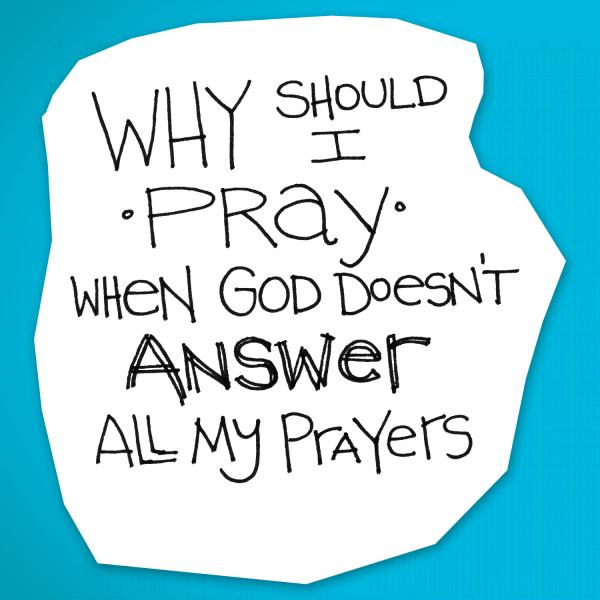 re:form Digital Lesson | Why should I pray when God doesn't answer all my prayers?