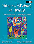 Sing the Stories of Jesus: Twenty-Five Songs for the Youngest Singers