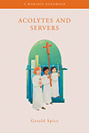 Acolytes and Servers: A Worship Handbook