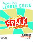 Spark Classroom / Year Orange / Spring / Age 2-3 / Leader Guide