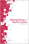 eBook-Making Sense of Martin Luther