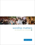 Worship Matters: An Introduction to Worship Leader Guide