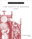 The Annotated Luther, Volume 1: The Roots of Reform (Hardcover/eBook)