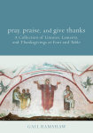 Pray, Praise, and Give Thanks: Litanies, Laments, and Thanksgivings at Font and Table