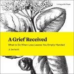 A Grief Received: What to Do When Loss Leaves You Empty-Handed (Paperback/eBook)